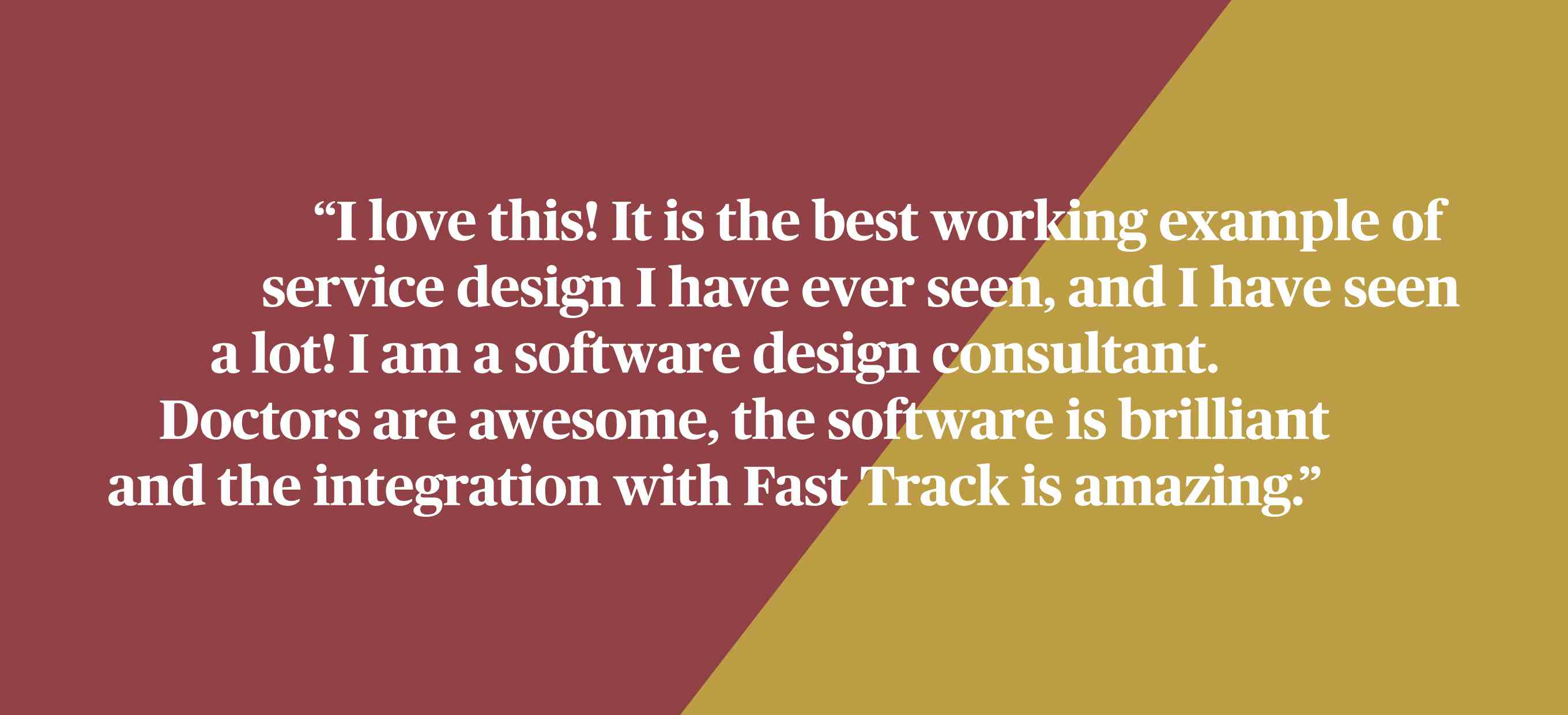 I love this! It is the best working example of service design I have ever seen, and I have seen a lot! I am a software design consultant. Doctors are awesome, the software is brilliant and the integration with Fast Track is amazing.